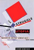 Struggle for Utopia Rodchenko, Lissitzky, Moholy-Nagy  1917-1946