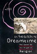 In Search of Dreamtime The Quest for the Origin of Religion