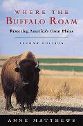 Where the Buffalo Roam Restoring America's Great Plains