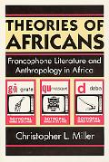 Theories of Africans Francophone Literature and Anthropology in Africa