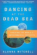 Dancing At The Dead Sea Tracking The World's Environmental Hotspots