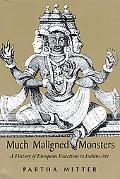 Much Maligned Monsters A History of European Reactions to Indian Art