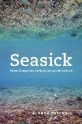 Seasick : Ocean Change and the Extinction of Life on Earth