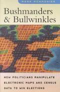 Bushmanders and Bullwinkles How Politicians Manipulate Electronic Maps and Census Data to Wi...