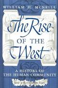 Rise of the West A History of the Human Community With a Retrospective Essay