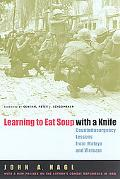 Learning To Eat Soup With A Knife Counterinsurgency Lessons From Malaya And Vietnam