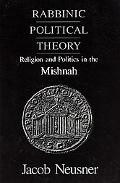 Rabbinic Political Theory Religion and Politics in the Mishnah