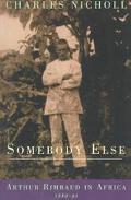 Somebody Else Arthur Rimbaud in Africa 1880-91