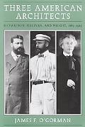 Three American Architects Richardson, Sullivan, and Wright, 1865-1915