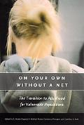 On Your Own Without a Net The Transition to Adulthood for Vulnerable Populations