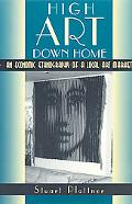 High Art Down Home An Economic Ethnography of a Local Art Market