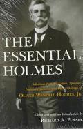 Essential Holmes Selections from the Letters, Speeches, Judicial Opinions, and Other Writing...