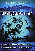 Chasing Science at Sea: Racing Hurricanes, Stalking Sharks, and Living Undersea with Ocean E...