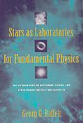 Stars As Laboratories for Fundamental Physics The Astrophysics of Neutrinos, Axions, and Oth...
