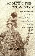 Importing the European Army The Introduction of European Military Techniques and Institution...