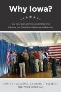 Why Iowa? : How Caucuses and Sequential Elections Improve the Presidential Nominating Process