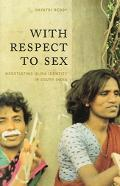 With Respect To Sex Negotiating Hijra Identity in South India