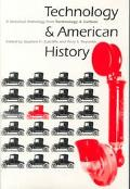 Technology and American History A Historical Anthology from Technology and Culture