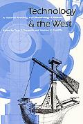 Technology and the West A Historical Anthology from Technology and Culture