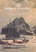 Coldest Crucible Arctic Exploration And American Culture