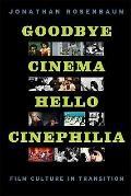 Goodbye Cinema, Hello Cinephilia : Film Culture in Transition