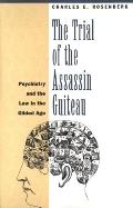 Trial of the Assassin Guiteau Psychiatry and the Law in the Gilded Age