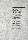 How Scientific Practices Matter Reclaiming Philosophical Naturalism