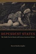 Dependent States The Child's Part In Nineteenth-century American Culture