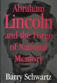 Abraham Lincoln and the Forge of National Memory