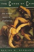 Curse of Cain The Violent Legacy of Monotheism