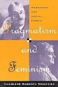 Pragmatism and Feminism Reweaving the Social Fabric
