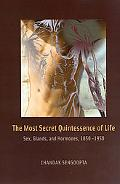 Most Secret Quintessence of Life Sex, Glands, And Hormones, 1850-1950