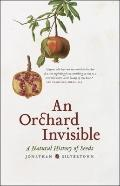 Orchard Invisible : A Natural History of Seeds