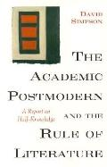 Academic Postmodern and the Rule of Literature A Report on Half-Knowledge