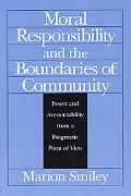 Moral Responsibility and the Boundaries of Community Power and Accountability from a Pragmat...