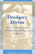 Drudgery Divine On the Comparison of Early Christianities and the Religions of Late Antiquity