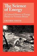The Science of Energy: A Cultural History of Energy Physics in Victorian Britain