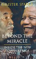Beyond the Miracle Inside the New South Africa