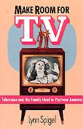 Make Room for TV Television and the Family Ideal in Postwar America