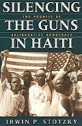 Silencing the Guns in Haiti The Promise of Deliberative Democracy