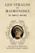 Leo Strauss on Maimonides : The Complete Writings