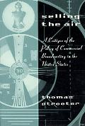 Selling the Air A Critique of the Policy of Commercial Broadcasting in the United States