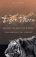 Tiger Moon Tracking the Great Cats of Nepal