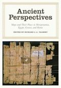 Ancient Perspectives : Maps and Their Place in Mesopotamia, Egypt, Greece, and Rome