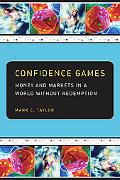 Confidence Games Money and Markets in a World Without Redemption