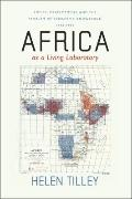 Africa as a Living Laboratory: Empire, Development, and the Problem of Scientific Knowledge,...