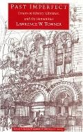Past Imperfect Essays on History, Libraries, and the Humanities