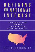 Defining the National Interest Conflict and Change in American Foreign Policy