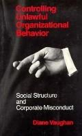 Controlling Unlawful Organizational Behavior Social Structure and Corporate Misconduct