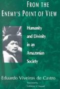 From the Enemy's Point of View Humanity and Divinity in an Amazonian Society